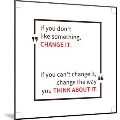 If You Don't like Something Change It. Inspirational Saying. Motivational Quote. Creative Vector Ty-AleksOrel-Mounted Art Print