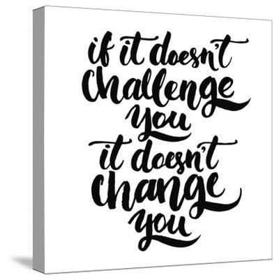 If it Doesn't Challenge You, it Doesn't Change You. Motivational Quote, Vector Lettering Poster. Bl-kotoko-Stretched Canvas Print