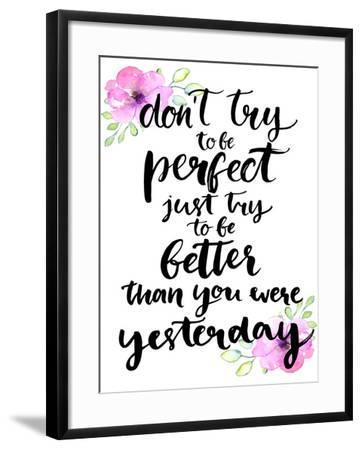 Don't Try to Be Perfect, Just Try to Be Better than You Were Yesterday - Inspirational Handwritten-kotoko-Framed Art Print