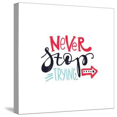 Never Stop Trying. Bright Multi-Colored Romantic Letters-Whitelist-Stretched Canvas Print