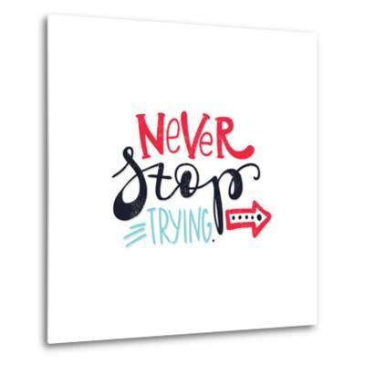 Never Stop Trying. Bright Multi-Colored Romantic Letters-Whitelist-Metal Print