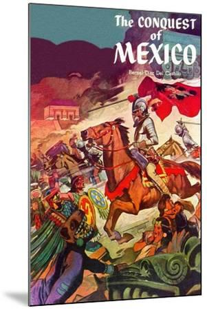 The Conquest Of Mexico--Mounted Art Print