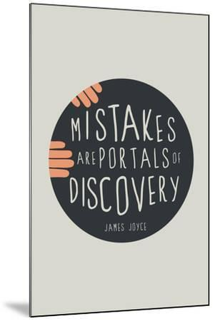 Mistakes Are Portals Of Discovery--Mounted Poster