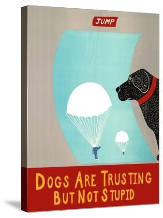 Dogs Are Trusting But Not Stupid Banner-Stephen Huneck-Stretched Canvas Print