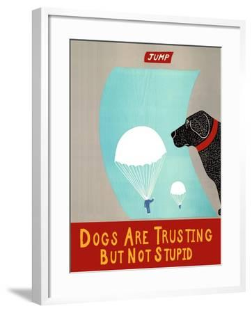 Dogs Are Trusting But Not Stupid Banner-Stephen Huneck-Framed Giclee Print