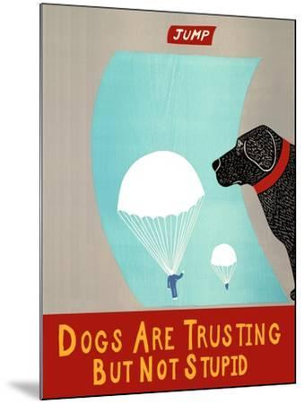 Dogs Are Trusting But Not Stupid Banner-Stephen Huneck-Mounted Giclee Print