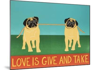Love Is Give And Take  Pugs-Stephen Huneck-Mounted Giclee Print
