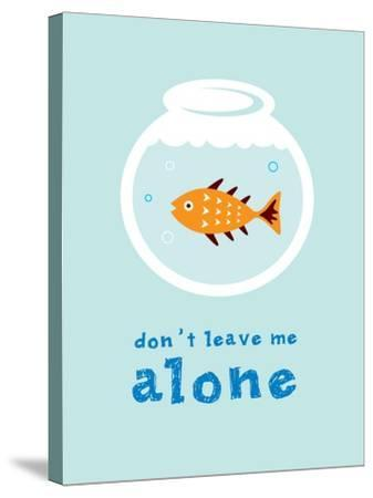 Do Not Leave Fish Alone- judilyn-Stretched Canvas Print