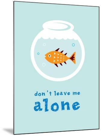 Do Not Leave Fish Alone- judilyn-Mounted Art Print