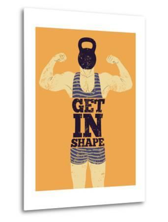 Get in Shape. Typographic Gym Phrase Vintage Grunge Poster Design with Strong Man. Retro Vector Ill-ZOO BY-Metal Print