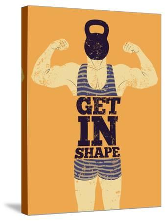 Get in Shape. Typographic Gym Phrase Vintage Grunge Poster Design with Strong Man. Retro Vector Ill-ZOO BY-Stretched Canvas Print