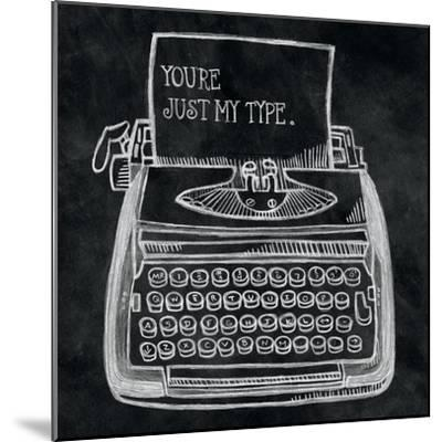 Youre My Type Chalk-Mary Urban-Mounted Art Print