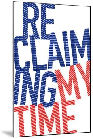Reclaiming My Time--Mounted Art Print