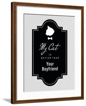 My Cat Is Better Than Your Boyfriend--Framed Art Print