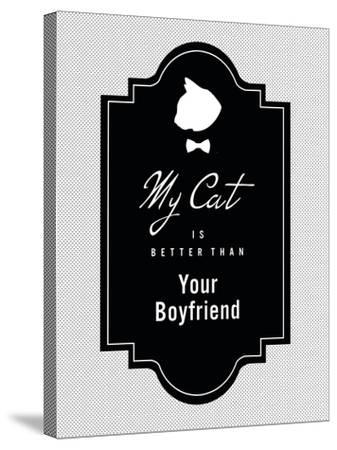 My Cat Is Better Than Your Boyfriend--Stretched Canvas Print