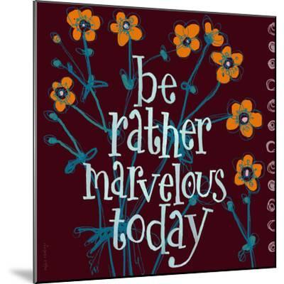 Be Rather Marvelous-Robbin Rawlings-Mounted Art Print