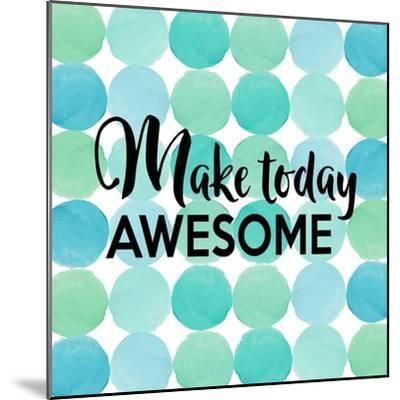 Make Today Awesome-Bella Dos Santos-Mounted Art Print