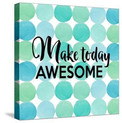 Make Today Awesome-Bella Dos Santos-Stretched Canvas Print