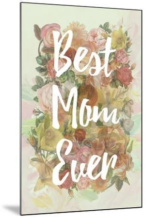Best Mom Ever--Mounted Art Print