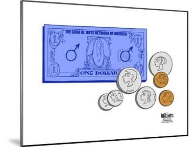 The Good Ol' Boys Network of America.  One Dollar.-Ann Telnaes-Mounted Art Print