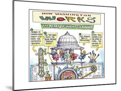How Washington Works.  The Merry Incumbent Go Round.-Matt Wuerker-Mounted Art Print
