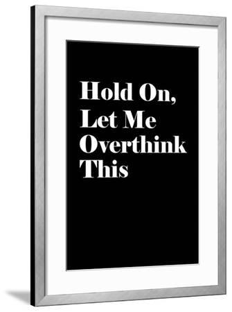 Let Me Overthink This--Framed Art Print