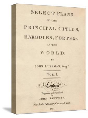 'Select Plans of the Principal Cities, Harbours & Forts in the World by John Luffman', 1801-Unknown-Stretched Canvas Print