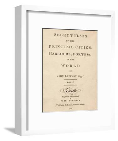 'Select Plans of the Principal Cities, Harbours & Forts in the World by John Luffman', 1801-Unknown-Framed Giclee Print