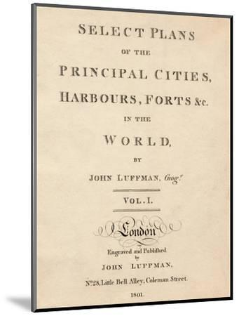 'Select Plans of the Principal Cities, Harbours & Forts in the World by John Luffman', 1801-Unknown-Mounted Giclee Print
