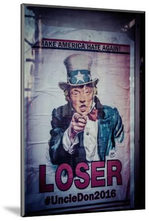 Poster of Donald Trump, Make America hate again, Loser, Uncle Don 2016,  Manhattan, New York, USA-Andrea Lang-Mounted Photographic Print
