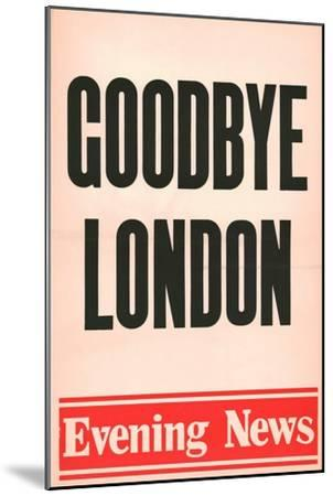 'Goodbye London', Evening News poster, 1980-Unknown-Mounted Giclee Print