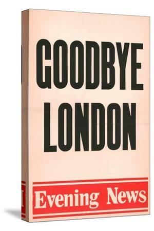 'Goodbye London', Evening News poster, 1980-Unknown-Stretched Canvas Print