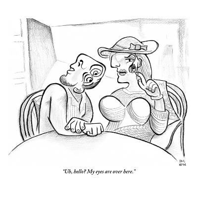 """""""Uh, hello? My eyes are over here."""" - New Yorker Cartoon-Paul Noth-Premium Giclee Print"""