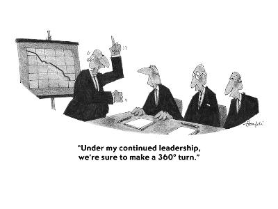 """Under my continued leadership, we're sure to make a 360? turn."" - Cartoon-William Haefeli-Premium Giclee Print"