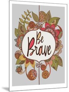 Be Brave by Valentina Ramos