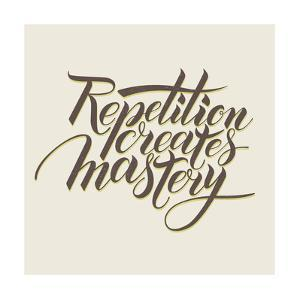 Repetition Creates Masrery. Motivational Phrase in Calligraphy by veraholera