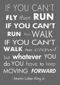 You Have to Keep Moving Forward -Martin Luther King Jr. by Veruca Salt