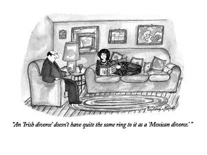 """An 'Irish divorce' doesn't have quite the same ring to it as a 'Mexican d?"" - New Yorker Cartoon by Victoria Roberts"