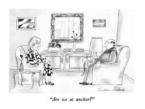"""Are we at anchor?"" - New Yorker Cartoon by Victoria Roberts"