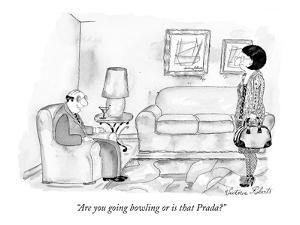 """Are you going bowling or is that Prada?"" - New Yorker Cartoon by Victoria Roberts"