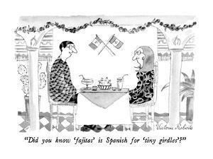 """Did you know 'fajitas' is Spanish for 'tiny girdles'?"" - New Yorker Cartoon by Victoria Roberts"