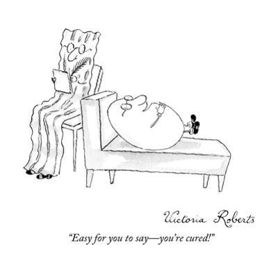 """""""Easy for you to say—you're cured!"""" - New Yorker Cartoon by Victoria Roberts"""