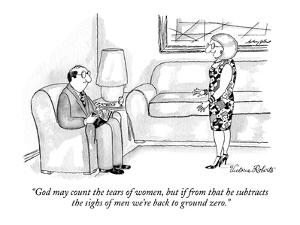 """God may count the tears of women, but if from that he subtracts the sighs?"" - New Yorker Cartoon by Victoria Roberts"