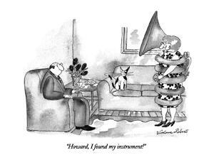 """""""Howard, I found my instrument!"""" - New Yorker Cartoon by Victoria Roberts"""