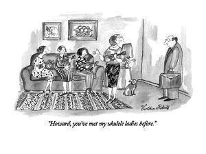 """""""Howard, you've met my ukulele ladies before."""" - New Yorker Cartoon by Victoria Roberts"""