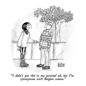 """I didn't put this in my personal ad, but I'm synonymous with Belgian cuis?"" - New Yorker Cartoon by Victoria Roberts"