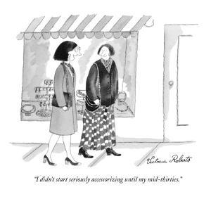 """I didn't start seriously accessorizing until my mid-thirties."" - New Yorker Cartoon by Victoria Roberts"