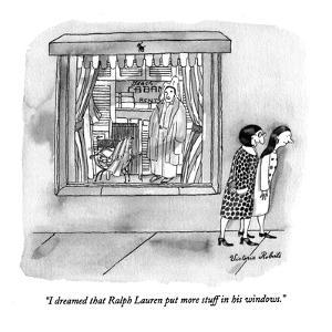 """I dreamed that Ralph Lauren put more stuff in his windows."" - New Yorker Cartoon by Victoria Roberts"