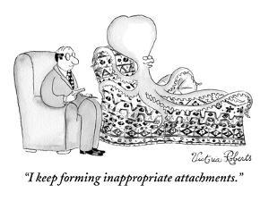 """""""I keep forming inappropriate attachments."""" - New Yorker Cartoon by Victoria Roberts"""