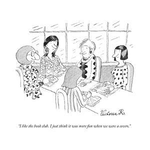 """I like the book club. I just think it was more fun when we were a coven."" - New Yorker Cartoon by Victoria Roberts"